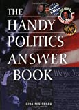 The Handy Politics Answer Book (The Handy Answer Book Series) (1578591392) by Gina Misiroglu