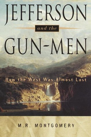 Image for Jefferson and the Gun-Men: How the West Was Almost Lost