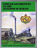 Fowler Locomotives in the Kingdom of Hawaii (Narrow Gauge)