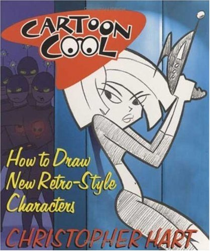 Cartoon Cool: How to Draw New Retro-Style Characters