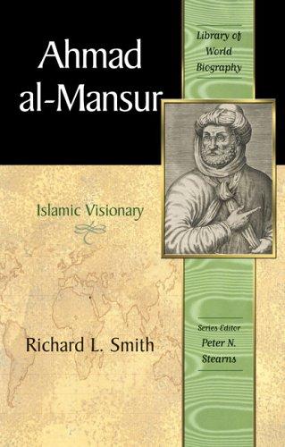 Ahmad al-Mansur: Islamic Visionary (Library of World Biography Series)