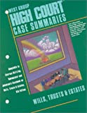 High Court Case Summaries: Wills, Trusts & Estates, 6th Edition