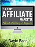 The 2 Day Affiliate Marketer: Affiliate Marketing for Beginners