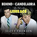 Behind the Candelabra: My Life with Liberace Audiobook by Alex Thorleifson, Scott Thorson Narrated by Peter Berkrot