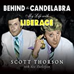 Behind the Candelabra: My Life with Liberace | Alex Thorleifson,Scott Thorson