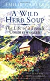 A Wild Herb Soup: The Life of a French Countrywoman