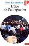 echange, troc Pierre Rosanvallon - L'âge de l'autogestion: Ou, La politique au poste de commandement