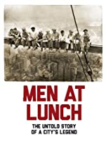 Men at Lunch: The Untold Story of a City's Legend [HD]