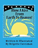 Blow A Kiss From Earth To Heaven! (Tattle-Tell-Me-All Childrens Book Series)