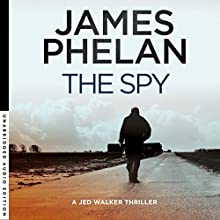 The Spy: Jed Walker Series, Book 1 Audiobook by James Phelan Narrated by Mulraney Adrian