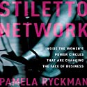 Stiletto Network: Inside the Women's Power Circles That Are Changing the Face of Business (       UNABRIDGED) by Pamela Ryckman Narrated by Pamela Ryckman