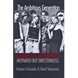 The Ambitious Generation: America's Teenagers, Motivated but Directionless ~ Dr. Barbara Schneider