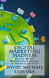 Digital Marketing Madness: Social Media Marketing Strategy at Super Low Cost