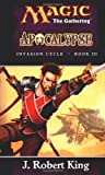 Apocalypse (Magic: The Gathering - Invasion Cycle Book III) (0786918802) by King, J. Robert