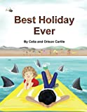 img - for Best Holiday Ever: This unique book, for six to eight year olds, tells two stories at the same time. The boy describes his best holiday ever but the ... and adults sometimes see things differently. book / textbook / text book