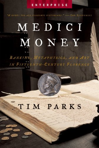 Medici Money: Banking, Metaphysics, and Art in Fifteenth-Century Florence (Enterprise), Tim Parks