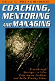 img - for Coaching, Mentoring and Managing: Breakthrough Strategies to Solve Performance Problems and Build Winning Teams book / textbook / text book