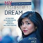 My (Underground) American Dream: My True Story as an Undocumented Immigrant Who Became a Wall Street Executive Hörbuch von Julissa Arce Gesprochen von: Julissa Arce