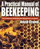 A Practical Manual Of Beekeeping: How to Keep Bees and Develop Your Full Potential as an Apiarist (English Edition)
