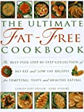 The Ultimate Fat-Free Cookbook: The Best-Ever Step-by-Step Collection of No-Fat and Low-Fat Recipes for Tempting Tasty and Healthy Eating