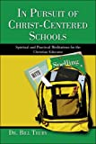 img - for In Pursuit of Christ-Centered Schools: Spirutual and Practical Meditations for Christian Educators book / textbook / text book