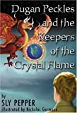 img - for Dugan Peckles and the Keepers of the Crystal Flame by Sly Pepper (2006-01-15) book / textbook / text book