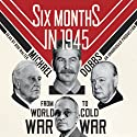 Six Months in 1945: FDR, Stalin, Churchill, and Truman - from World War to Cold War (       UNABRIDGED) by Michael Dobbs Narrated by Bob Walter