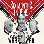 Six Months in 1945: FDR, Stalin, Churchill, and Truman - from World War to Cold War | Michael Dobbs