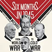 Six Months in 1945: FDR, Stalin, Churchill, and Truman - from World War to Cold War | [Michael Dobbs]