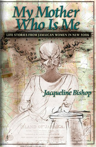 My Mother Who is Me: Life Stories of Jamaican Women In...