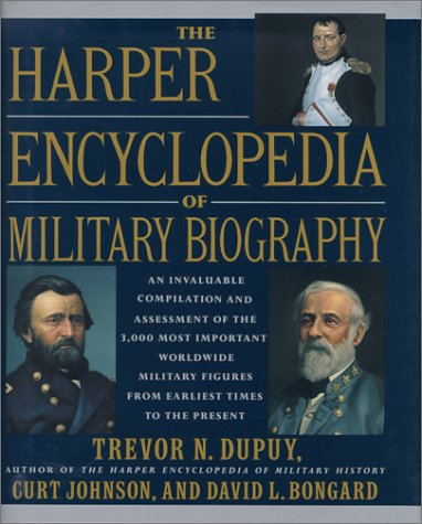The Harper Encyclopedia of Military Biography, Trevor N. Dupuy, Curt Johnson, David L. Bongard