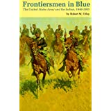 Frontiersmen in Blue: The United States Army and the Indian, 1848-1865 ~ Robert Marshall Utley