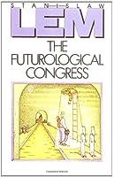 The Futurological Congress (From the Memoirs of Ijon Tichy)