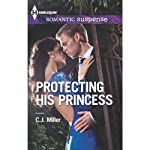Protecting His Princess | C. J. Miller