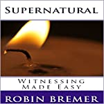 Supernatural Witnessing Made Easy: Kingdom Joy Series, Book 1 | Robin Bremer
