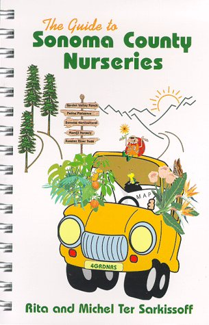 The Guide to Sonoma County Nurseries, Rita Ter Sarkissoff; Michel Ter Sarkissoff
