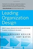 img - for Leading Organization Design: How to Make Organization Design Decisions to Drive the Results You Want by Kesler, Gregory Published by Jossey-Bass 1st (first) edition (2010) Hardcover book / textbook / text book