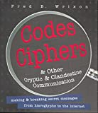 Codes, Ciphers and Other Cryptic and Clandestine Communication: 400 Ways to Send Secret Messages from Hieroglyphs to the Internet