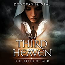The Third Heaven: The Birth of God Audiobook by Donovan M. Neal Narrated by Angelo Di Loreto