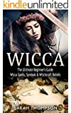 Wicca: The Ultimate Beginner's Guide: Wicca Spells, Symbols & Witchcraft Beliefs - Extended 2nd Edition (Paganism, Wiccan, Spells and Rituals, Wicca Spells, ... Witchcraft, Symbols) (English Edition)