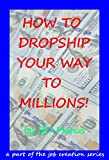 How To Dropship Your Way To Millions!