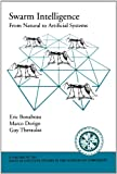 Swarm Intelligence: From Natural to Artificial Systems (Santa Fe Institute Studies in the Sciences of Complexity) (0195131592) by Bonabeau, Eric