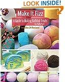 Make It Fizz: A Guide to Making Bathtub Treats