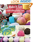 Make It Fizz: A Guide to Making Batht...