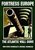 img - for Fortress Europe: The Atlantic Wall Guns by Karl-Heinz Schmeelke (1994-03-01) book / textbook / text book