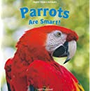 Parrots Are Smart! (Super Smart Animals)