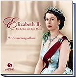 Elizabeth II. - Ein Leben auf dem Thron. Ihr Erinnerungsalbum
