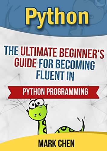 Python: The Ultimate Beginner's Guide For Becoming Fluent In Python Programming by Mark Chen ebook deal