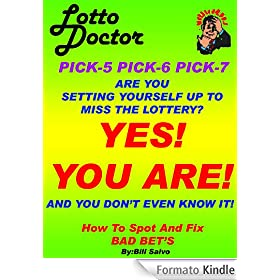 LOTTO DOCTOR Pick-5-6-7 Are You Actually MINIMIZING Your Chance At Winning And Dont Even Know It? YES YOU ARE! (English Edition)