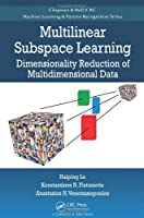 Multilinear Subspace Learning: Dimensionality Reduction of Multidimensional Data Front Cover